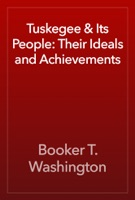 Tuskegee & Its People: Their Ideals and Achievements