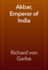 Richard von Garbe - Akbar, Emperor of India обложка