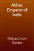 Richard von Garbe - Akbar, Emperor of India artwork