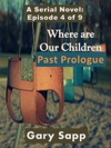 Past Prologue Where Are Our Children A Serial Novel Episode 4 Of 9