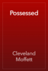 Cleveland Moffett - Possessed artwork