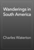 Charles Waterton - Wanderings in South America artwork
