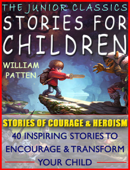 Stories for Children: The Junior Classics: Stories of Courage and Heroism