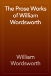 The Prose Works of William Wordsworth
