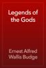 Ernest Alfred Wallis Budge - Legends of the Gods artwork
