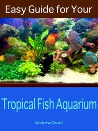EASY GUIDE FOR YOUR TROPICAL FISH AQUARIUM