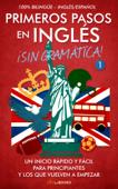 Primeros Pasos en Inglés ¡Sin Gramática!: Un Inicio Rápido y Fácil
