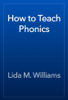Lida M. Williams - How to Teach Phonics artwork