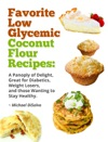 Favorite Low Glycemic Coconut Flour Recipes A Panoply Of Delight Great For Diabetics Weight Losers And Those Wanting To Stay Healthy