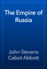 John Stevens Cabot Abbott - The Empire of Russia artwork