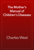 Charles West - The Mother's Manual of Children's Diseases artwork