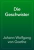 Johann Wolfgang von Goethe - Die Geschwister artwork