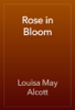 Louisa May Alcott - Rose in Bloom artwork