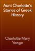 Charlotte Mary Yonge - Aunt Charlotte's Stories of Greek History artwork