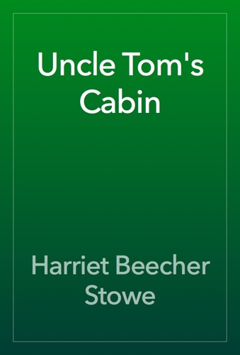Uncle Tom's Cabin - Harriet Beecher Stowe - Harriet Beecher Stowe