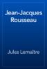 Jules Lemaître - Jean-Jacques Rousseau artwork