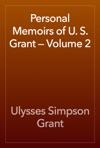 Personal Memoirs Of U S Grant  Volume 2