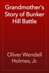 Grandmothers Story Of Bunker Hill Battle