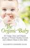 Elizabeth Catherine Allan - The Organic Baby: 35 Unique, Easy, and Organic Recipes to Promote Healthy Growth and a Mature Palate in Your Baby ilustración