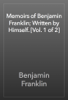 Benjamin Franklin - Memoirs of Benjamin Franklin; Written by Himself. [Vol. 1 of 2] жЏ'ењ–