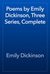 Poems By Emily Dickinson Three Series Complete