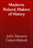 John Stevens Cabot Abbott - Madame Roland, Makers of History artwork