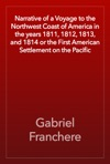 Narrative Of A Voyage To The Northwest Coast Of America In The Years 1811 1812 1813 And 1814 Or The First American Settlement On The Pacific