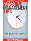 Master Your Time - Super Time Management Tips For Ordinary People
