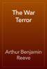 Arthur Benjamin Reeve - The War Terror artwork