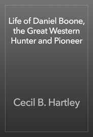 Life of Daniel Boone, the Great Western Hunter and Pioneer book