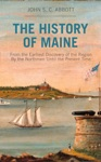 The History Of Maine From The Earliest Discovery Of The Region By The Northmen Until The Present Time
