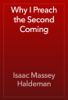 Isaac Massey Haldeman - Why I Preach the Second Coming artwork