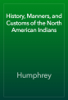 Humphrey - History, Manners, and Customs of the North American Indians artwork