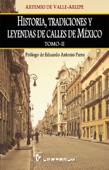 Historia, tradiciones y leyendas de calles de México. Vol 2