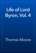 Life of Lord Byron, Vol. 4