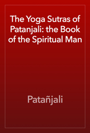 The Yoga Sutras of Patanjali: the Book of the Spiritual Man book