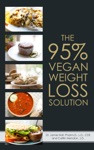 The 95 Vegan Weight Loss Solution The Worlds First Flexible Carb Smart Plant-Based Weight Loss Program