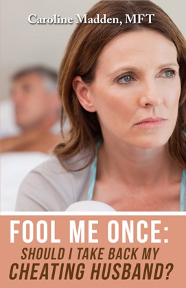 Fool Me Once: Should I Take Back My Cheating Husband? Surviving Infidelity-Advice From A Marriage Therapist image