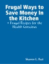 Frugal Ways To Save Money In The Kitchen  Frugal Recipes For The Health Conscious