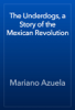 Mariano Azuela - The Underdogs, a Story of the Mexican Revolution  artwork