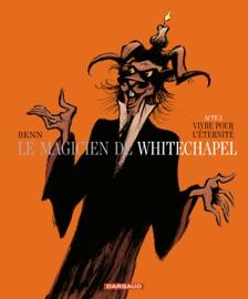 LE MAGICIEN DE WHITECHAPEL - TOME 2 - VIVRE POUR LéTERNITé