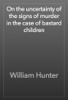 William Hunter - On the uncertainty of the signs of murder in the case of bastard children artwork