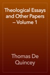 Theological Essays And Other Papers  Volume 1