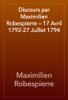 Maximilien Robespierre - Discours par Maximilien Robespierre — 17 Avril 1792-27 Juillet 1794 artwork