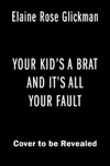 Your Kids A Brat And Its All Your Fault