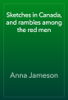 Anna Jameson - Sketches in Canada, and rambles among the red men artwork