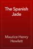 Maurice Henry Hewlett - The Spanish Jade artwork