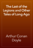 Arthur Conan Doyle - The Last of the Legions and Other Tales of Long Ago 앨범 사진