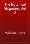 The Botanical Magazine Vol 2