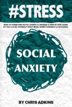 #STRESS: How To Overcome Social Anxiety And Shyness: A Step By Step Guide So You Can Be Yourself While Being More Confident And Outgoing